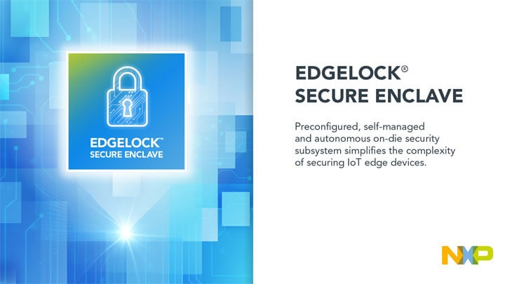NXP's Innovative EdgeLock™ Secure Enclave Simplifies the Complexity of Securing Billions of IoT Devices
