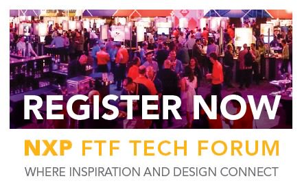 NXP FTF Register Now NXP Technology Forum Where Inspiration and Design Connect Austin, Texas