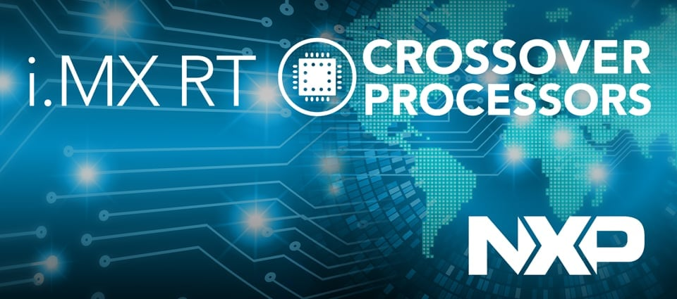 i.MX RT Series—The Crossover Between Applications Processors & MCUs