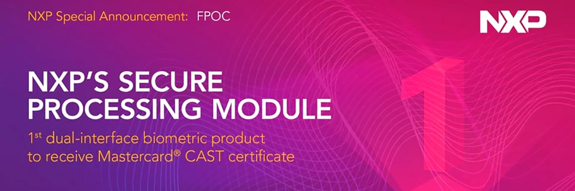 NXP's Secure Processing Module – First Dual-Interface Biometric Product to Receive Mastercard® CAST Certificate